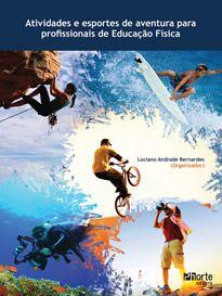 Atividades e esportes de aventura para profissionais de Educação Física (Luciano Andrade Bernades Org.)  - Phorte Editora