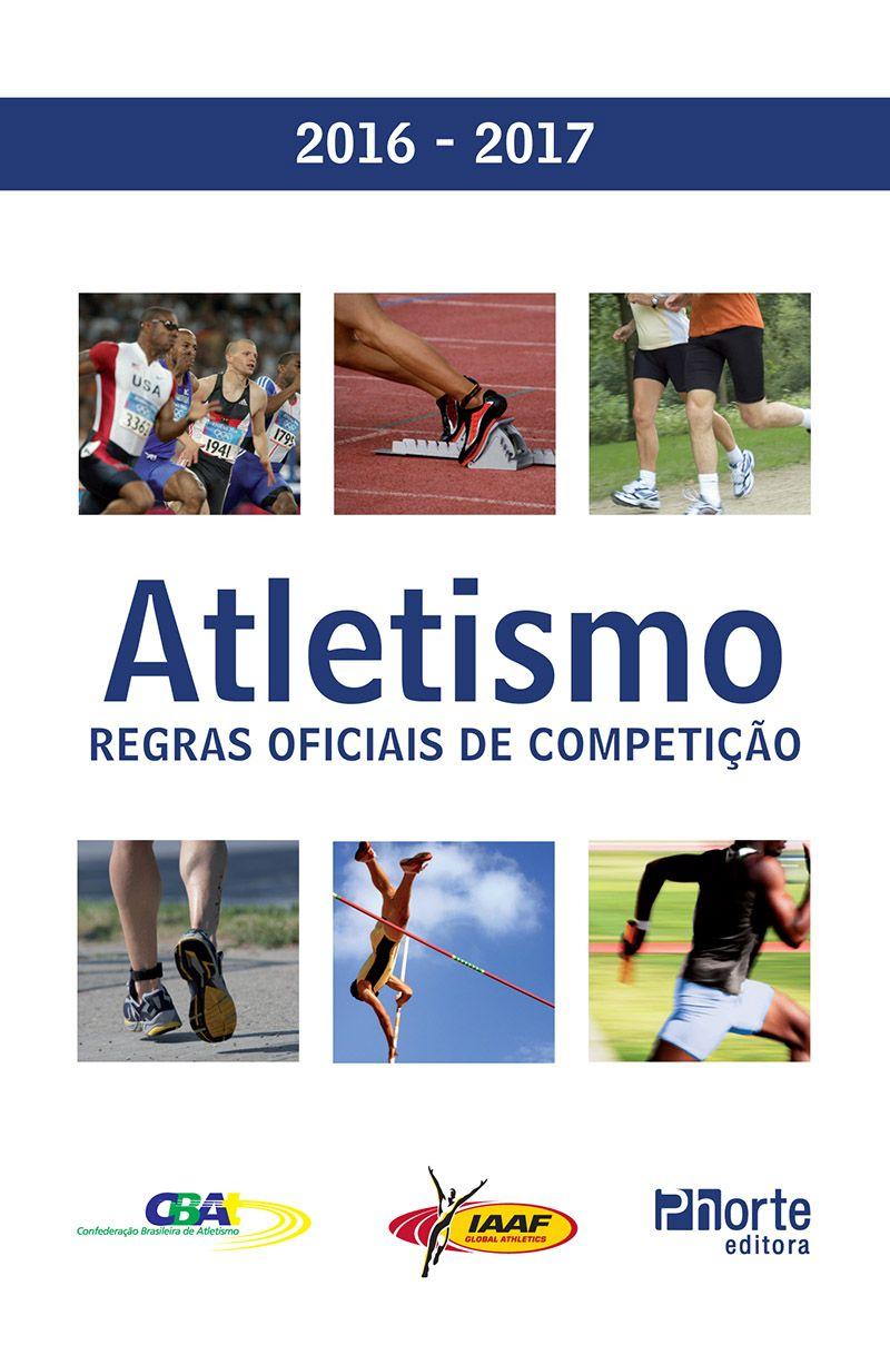 Atletismo: regras oficiais de competição 2016-2017 (Confederação Brasileira de Atletismo)   - Phorte Editora
