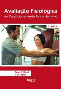 Avaliação fisiológica do condicionamento físico humano - 2ª edição (Carl Foster, Human Kinetics)  - Phorte Editora