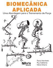 Biomecânica aplicada: uma abordagem para o treinamento de força (Mario Augusto Charro, Paulo Henrique Marchetti)  - Phorte Editora