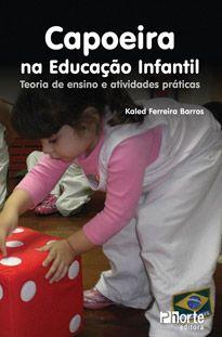 Capoeira na Educação Infantil: teoria de ensino e atividades práticas ( Kaled Ferreira Barros)  - Phorte Editora