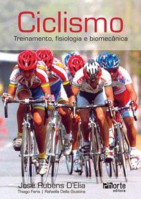 Ciclismo: treinamento, fisiologia e biomecânica  - Phorte Editora