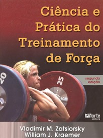 Ciência e prática do treinamento de força - 2ª edição (Vladimir Zatsiorsky, William Kraemer)  - Phorte Editora