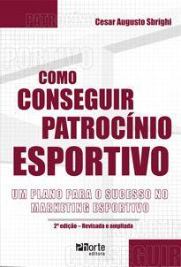 Como conseguir patrocínio esportivo - 2ª edição: um plano para o sucesso no marketing esportivo  - Phorte Editora