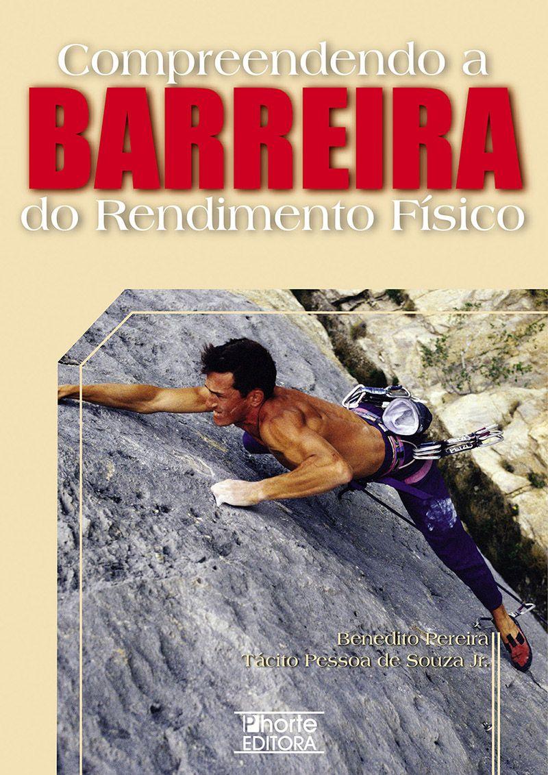 Compreendendo a barreira do rendimento físico (Benedito Pereira, Tácito Pessoa de Souza Junior)   - Phorte Editora