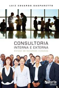 Consultoria interna e externa: ênfase em recursos humanos  - Phorte Editora
