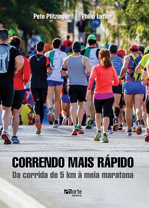 Correndo mais rápido: da corrida de 5 km à meia maratona (Pete Pfitzinger e Philip Latter)  - Phorte Editora