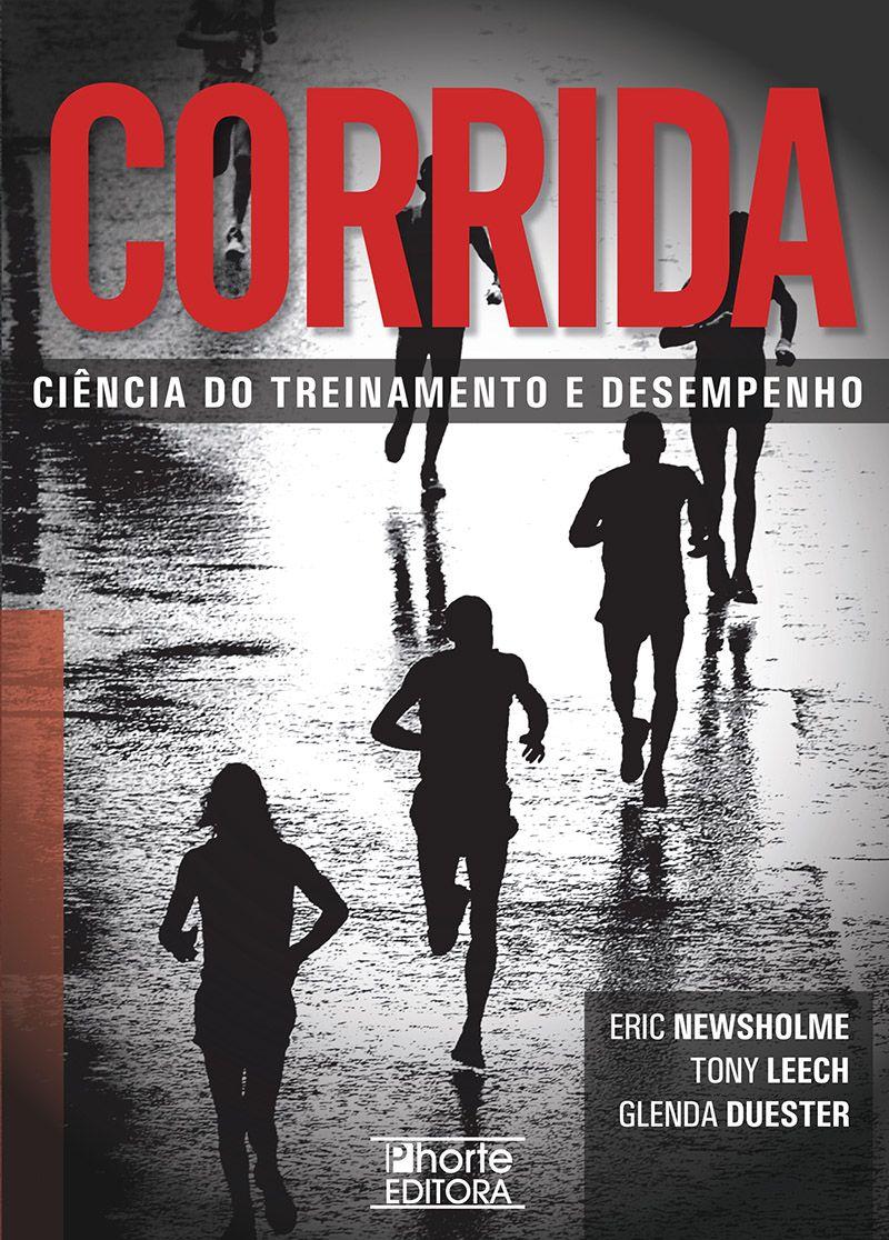 Corrida: ciência do treinamento e desempenho (Eric Newsholme, Tony Leech, Glenda Duester)  - Phorte Editora
