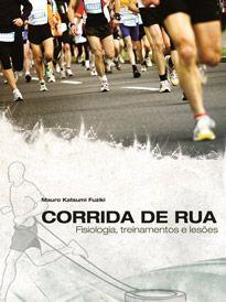 Corrida de rua: fisiologia, treinamento e lesões (Mauro Katsumi Fuziki)  - Phorte Editora