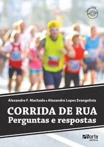 Corrida de rua: perguntas e respostas (Alexandre Fernandes Machado, Alexandre Lopes Evangelista)  - Phorte Editora