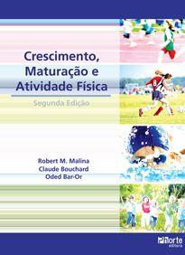Crescimento, maturação e atividade física - 2ª edição (Claude Bouchard, Odeb Bar-or, Roberto M. Malina)  - Phorte Editora