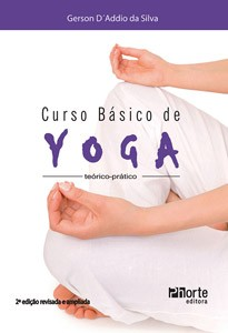 Curso básico de Yoga - 2ª edição: teórico-prático (Gerson D´Addio da Silva)  - Phorte Editora