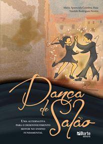 Dança de salão: uma alternativa para o desenvolvimento motor no ensino fundamental (Maria Aparecida Coimbra Maia Santos)  - Phorte Editora