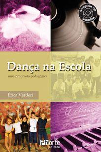 Dança na escola: uma proposta pedagógica ( Érica Verderi)  - Phorte Editora