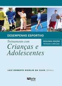 Desempenho esportivo - 2ª edição: treinamento com crianças e adolescentes ( Luiz Roberto Rigolin da Silva )  - Phorte Editora