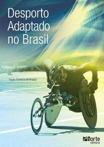 Desporto adaptado no Brasil (Paulo Ferreira de Araújo)  - Phorte Editora