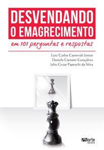 Desvendando o emagrecimento em 101 perguntas e respostas (Luiz Carlos Carnevali Junior, Daniela Caetano Gonçalves )  - Phorte Editora