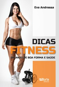 Dicas Fitness: falando de boa forma (Eva Andressa, José Antonio Lima Junior)   - Phorte Editora
