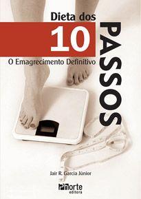 Dieta dos 10 Passos: o emagrecimento definitivo (Jair Rodrigues Garcia Junior)  - Phorte Editora