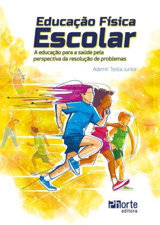 Educação Física Escolar: a educação para a saúde pela perspectiva da resolução de problemas (Ademir Testa Junior )  - Phorte Editora