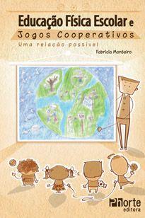 Educação Física Escolar e jogos cooperativos: uma relação possível (Fabricio Monteiro)  - Phorte Editora