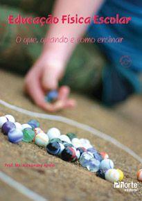 Educação Física Escolar: o quê, quando e como ensinar? (Alexandre Apolo)  - Phorte Editora