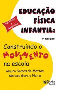 Educação Física Infantil: construindo o movimento na escola - 7ª edição (Marcos Garcia Neira, Mauro Gomes de Mattos)  - Phorte Editora