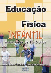 Educação Física Infantil: motricidade de 1 a 6 Anos (Catalina González Rodríguez)  - Phorte Editora