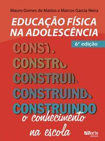Educação Física na adolescência - 6ª edição: construindo o conhecimento na escola  - Phorte Editora