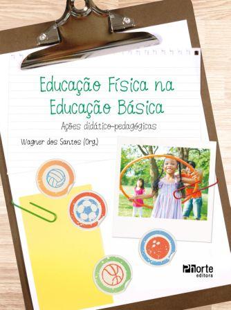 Educação Física na Educação Básica: ações didático-pedagógicas (Wagner dos Santos )  - Phorte Editora