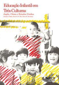 Educação Infantil em três culturas: Japão, China e Estados Unidos (Dana H. Davison, David Y H WU)  - Phorte Editora