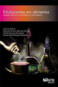 Edulcorantes em alimentos: aspectos químicos tecnológicos e toxicológicos (André Pitelli Boiago Gollucke, Gabriela Ferreira Alba dos Santos)  - Phorte Editora