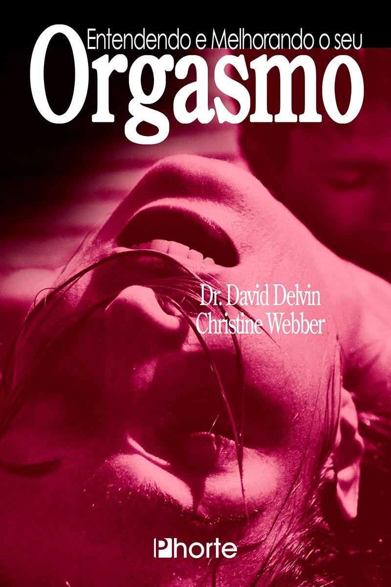Entendendo e melhorando seu orgasmo ( Christine Webber, David Delvin)  - Phorte Editora