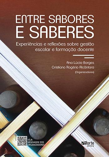 Entre Sabores e Saberes ( Ana Lúcia Borges e Cristiano Alcântara - Organizadores)  - Phorte Editora