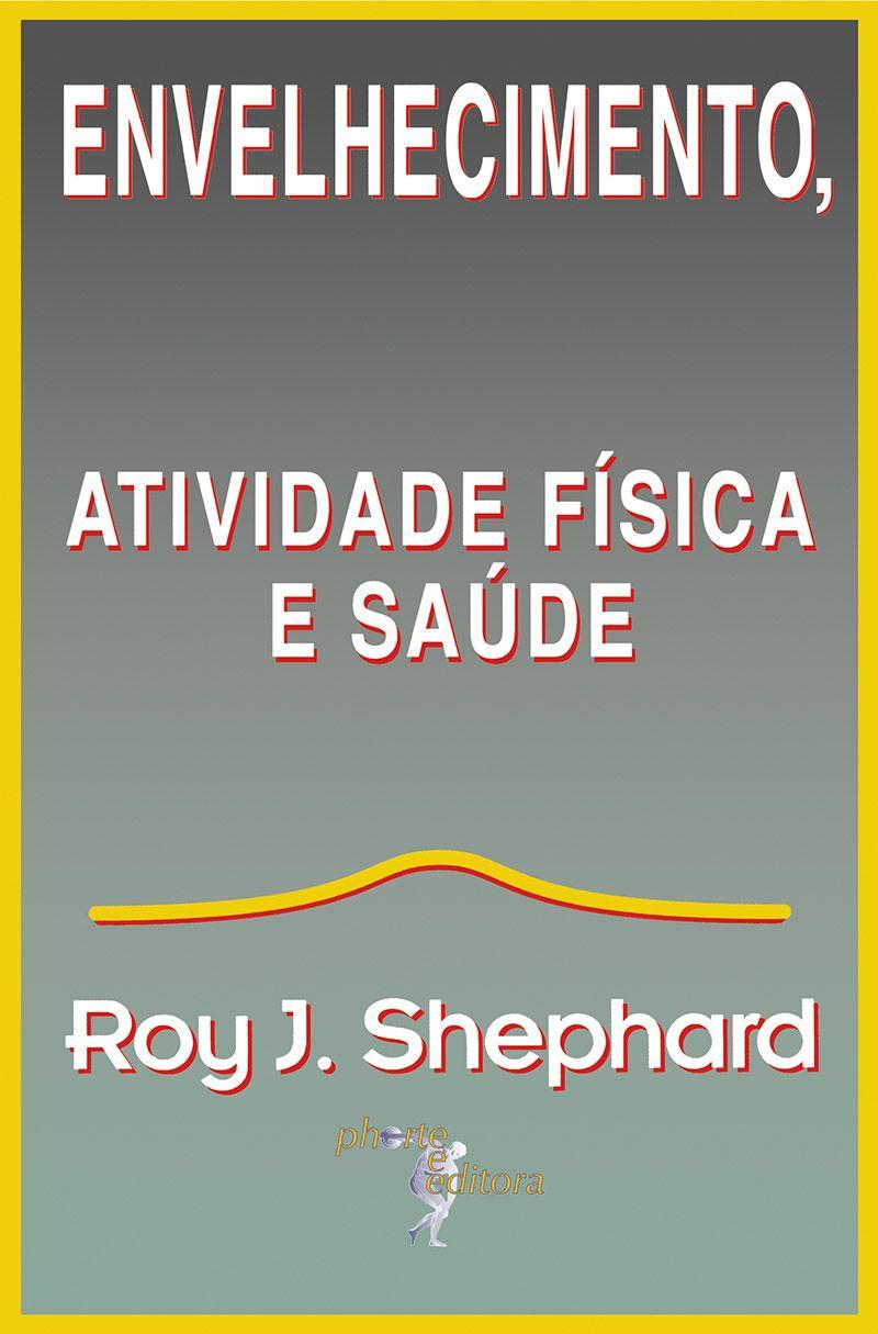 Envelhecimento, atividade física e saúde (Roy J. Shephard )  - Phorte Editora