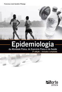 Epidemiologia da atividade física, do exercício físico e da saúde - 3ª edição (Francisco José Godim Pitanga )  - Phorte Editora