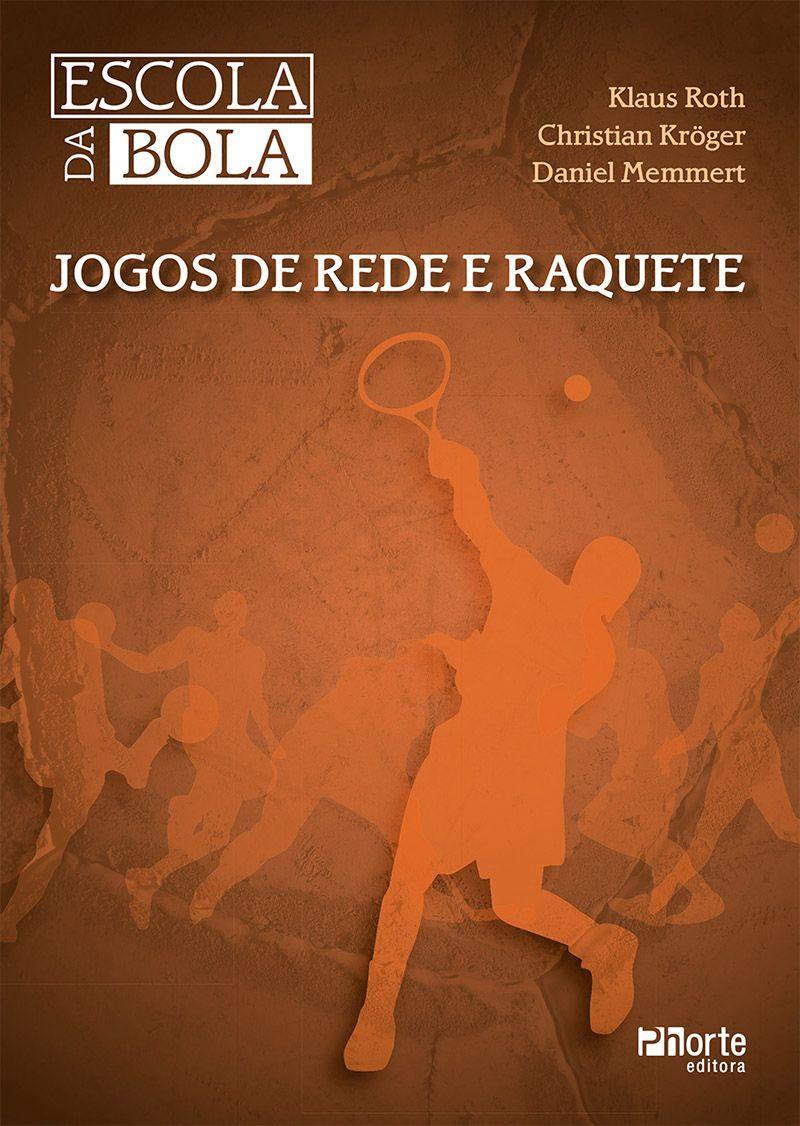 Escola da Bola: Jogos de rede e raquete (Christian Kroger, Klaus Roth)  - Phorte Editora