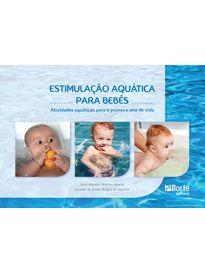 Estimulação Aquática para Bebês: Atividades aquáticas para o primeiro ano de vida (Juan Antonio Moreno Murcia, Luciane de Paula Borges de Siqueira)  - Phorte Editora