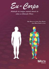 Eu-corpo: avaliação da imagem corporal através da catexe na Educação Física  - Phorte Editora