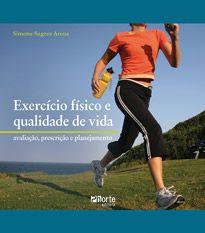 Exercício físico e qualidade de vida: avaliação, prescrição e planejamento ( Simone Sagres Arena)  - Phorte Editora