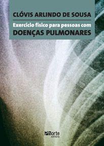 Exercício físico para pessoas com doenças pulmonares (Clóvis Arlindo de Sousa)  - Phorte Editora