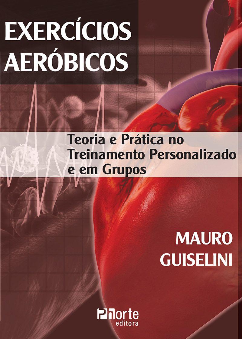 Exercícios aeróbicos: teoria e prática no treinamento personalizado e em grupos  - Phorte Editora