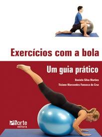 Exercícios com a bola - 2ª edição: um guia prático (Daniela Silva, Ticiane Marcondes Fonseca da Cruz)   - Phorte Editora