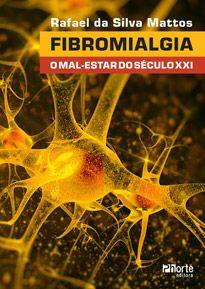 Fibromialgia: o mal-estar do século XXI (Rafael da Silva Mattos)  - Phorte Editora
