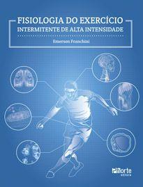 Fisiologia do exercício intermitente de alta intensidade (Emerson Franchini)  - Phorte Editora