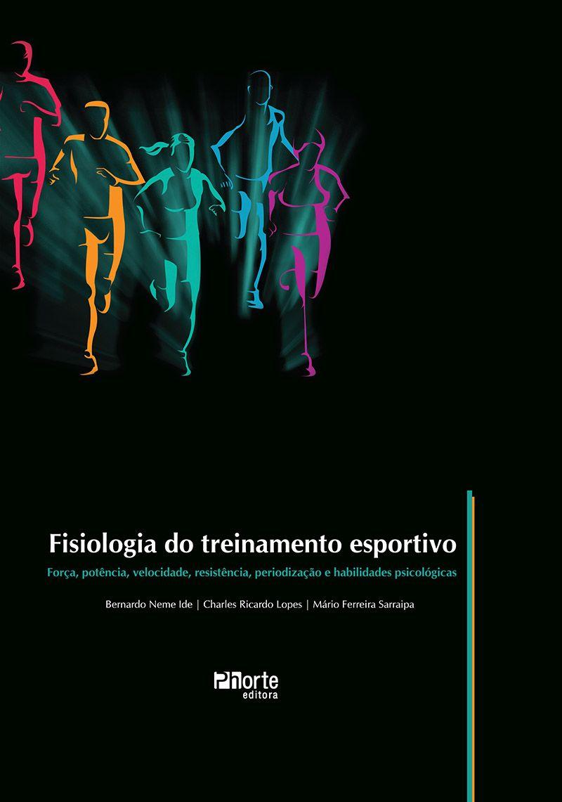 Fisiologia do treinamento esportivo: força, potência, velocidade, resistência, periodização e habilidades psicológicas  - Phorte Editora