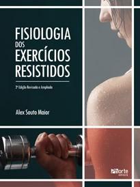 Fisiologia dos exercícios resistidos - 2ª edição (Alex Souto Maior )  - Phorte Editora