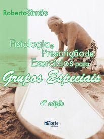 Fisiologia e prescrição de exercícios para grupos especiais - 4ª edição, (Roberto Fares Simão Junior )  - Phorte Editora