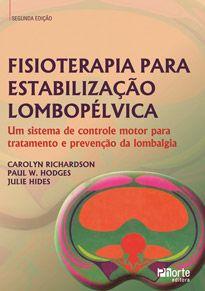 Fisioterapia para estabilização lombopélvica - 2ª edição: um sistema de controle motor para tratamento e prevenção da lombalgia (Carolyn Richardson, Paul W. Hodges)  - Phorte Editora