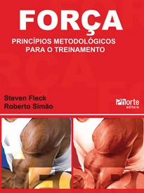 Força: princípios metodológicos para o treinamento (Roberto Fares Simão Junior, Steven Fleck)  - Phorte Editora